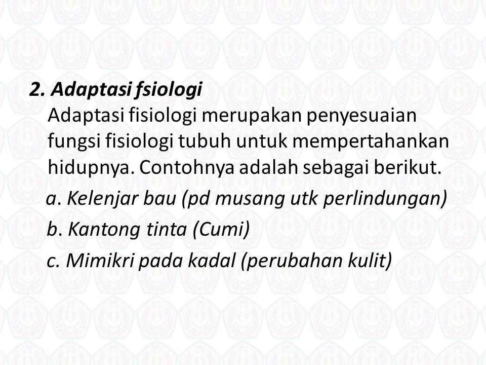 2. Adaptasi fsiologi Adaptasi fisiologi merupakan penyesuaian fungsi fisiologi tubuh untuk mempertahankan hidupnya. Contohnya adalah sebagai berikut.