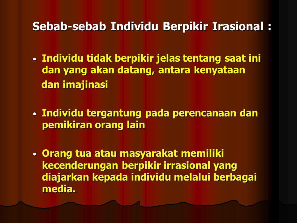 Sebab-sebab Individu Berpikir Irasional :