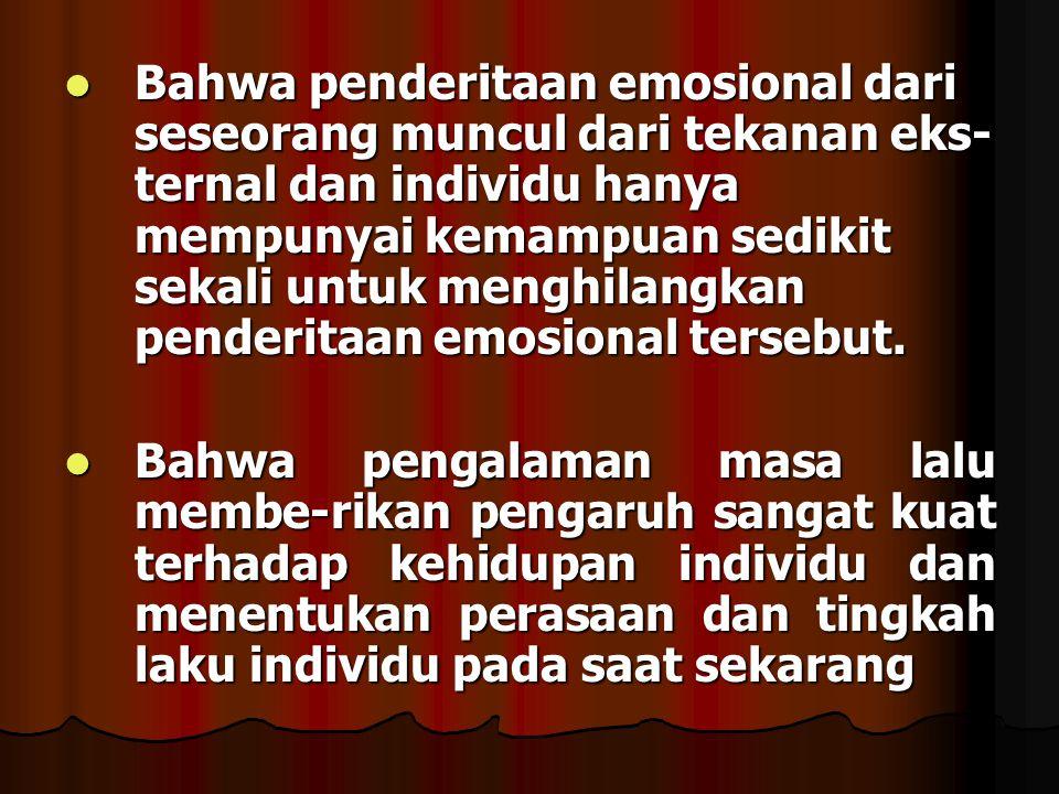 Bahwa penderitaan emosional dari seseorang muncul dari tekanan eks-ternal dan individu hanya mempunyai kemampuan sedikit sekali untuk menghilangkan penderitaan emosional tersebut.