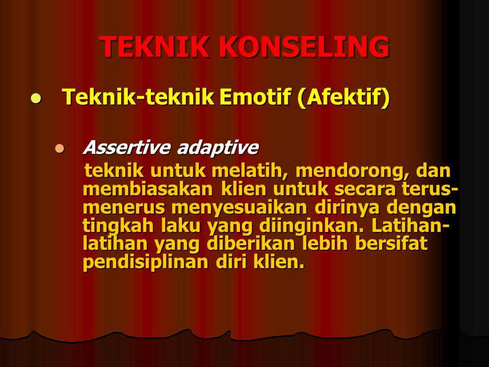 TEKNIK KONSELING Teknik-teknik Emotif (Afektif) Assertive adaptive