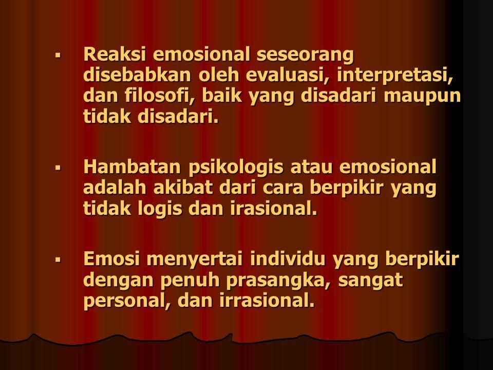 Reaksi emosional seseorang disebabkan oleh evaluasi, interpretasi, dan filosofi, baik yang disadari maupun tidak disadari.