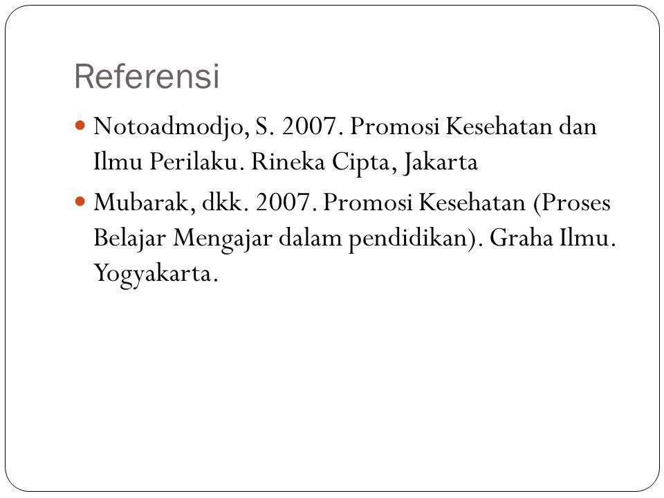 Referensi Notoadmodjo, S. 2007. Promosi Kesehatan dan Ilmu Perilaku. Rineka Cipta, Jakarta.