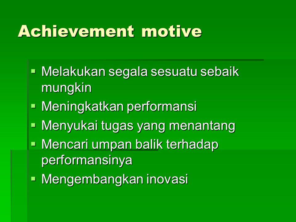Achievement motive Melakukan segala sesuatu sebaik mungkin