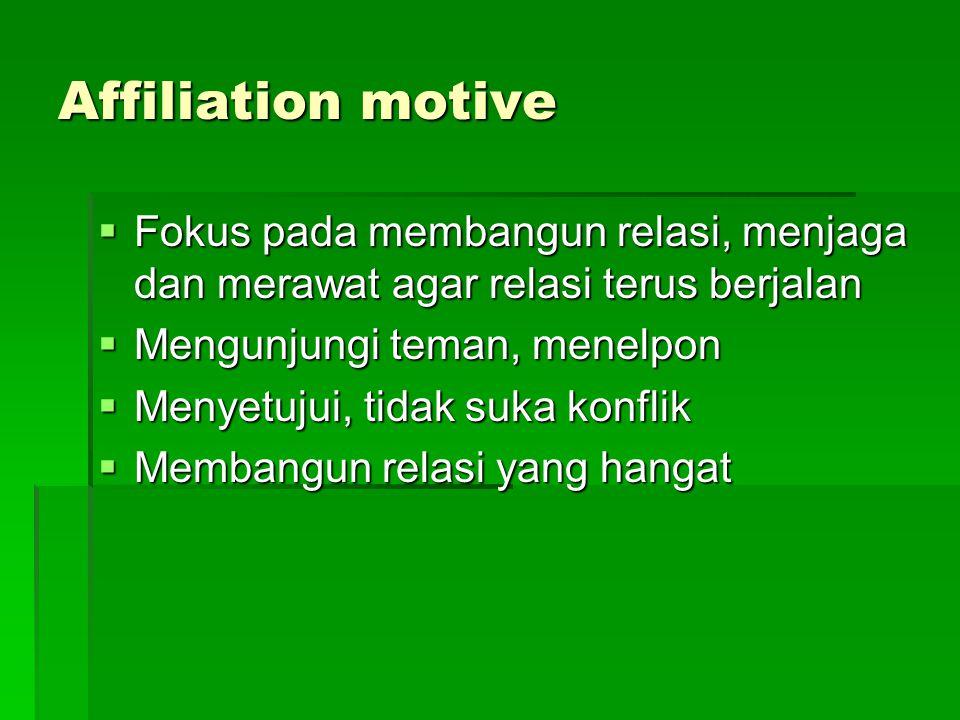 Affiliation motive Fokus pada membangun relasi, menjaga dan merawat agar relasi terus berjalan. Mengunjungi teman, menelpon.