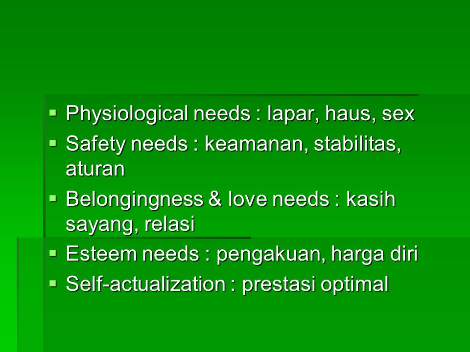 Physiological needs : lapar, haus, sex