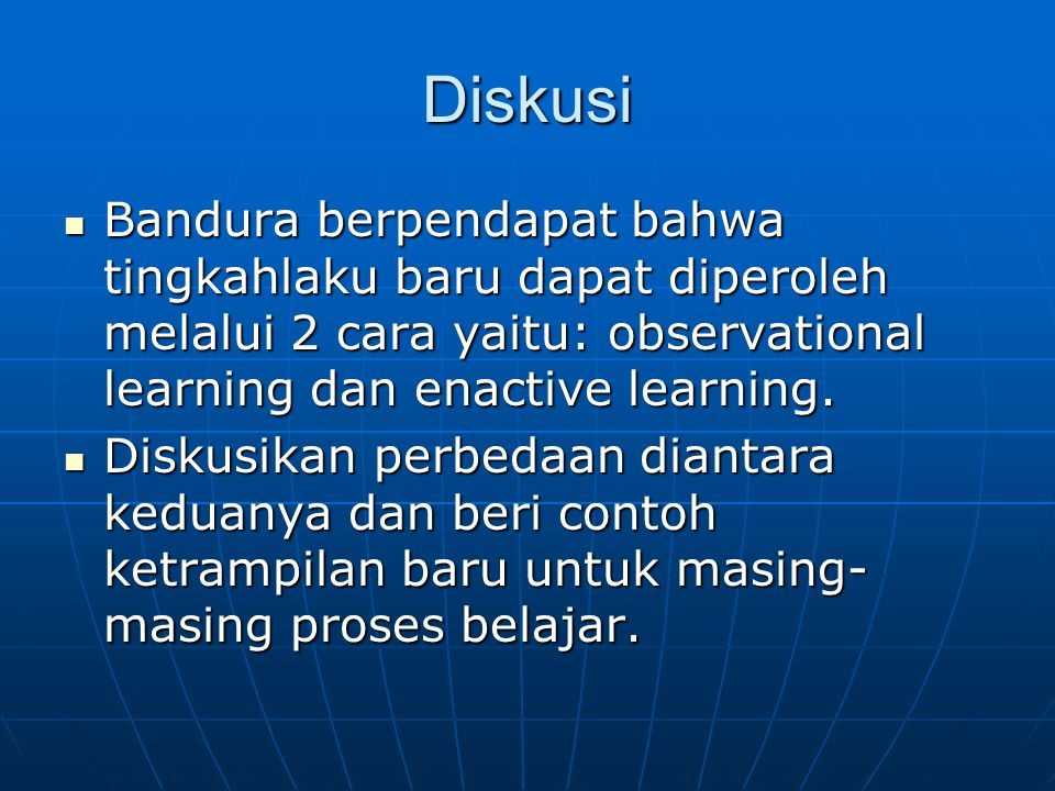 Diskusi Bandura berpendapat bahwa tingkahlaku baru dapat diperoleh melalui 2 cara yaitu: observational learning dan enactive learning.
