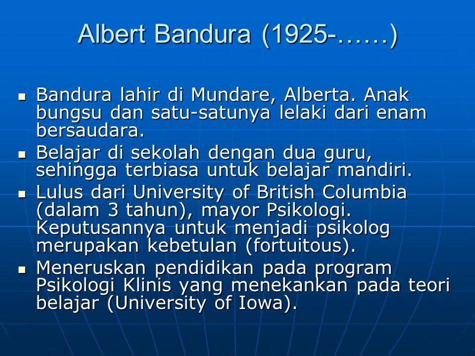 Albert Bandura (1925-……) Bandura lahir di Mundare, Alberta. Anak bungsu dan satu-satunya lelaki dari enam bersaudara.