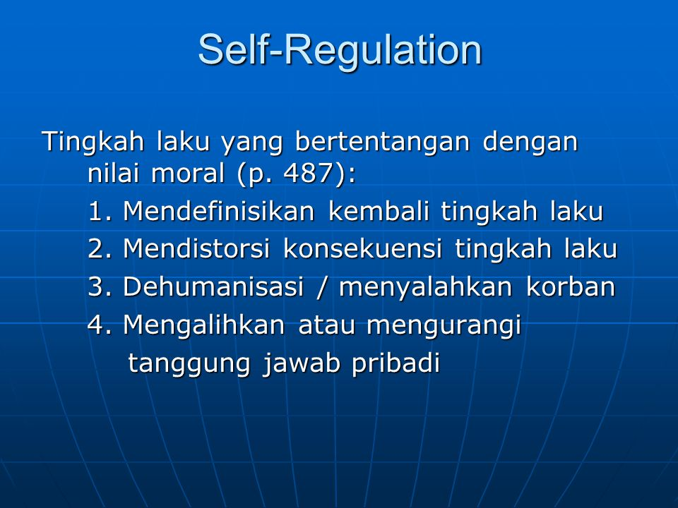 Self-Regulation Tingkah laku yang bertentangan dengan nilai moral (p. 487): 1. Mendefinisikan kembali tingkah laku.