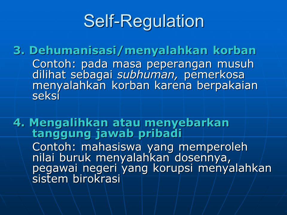 Self-Regulation 3. Dehumanisasi/menyalahkan korban