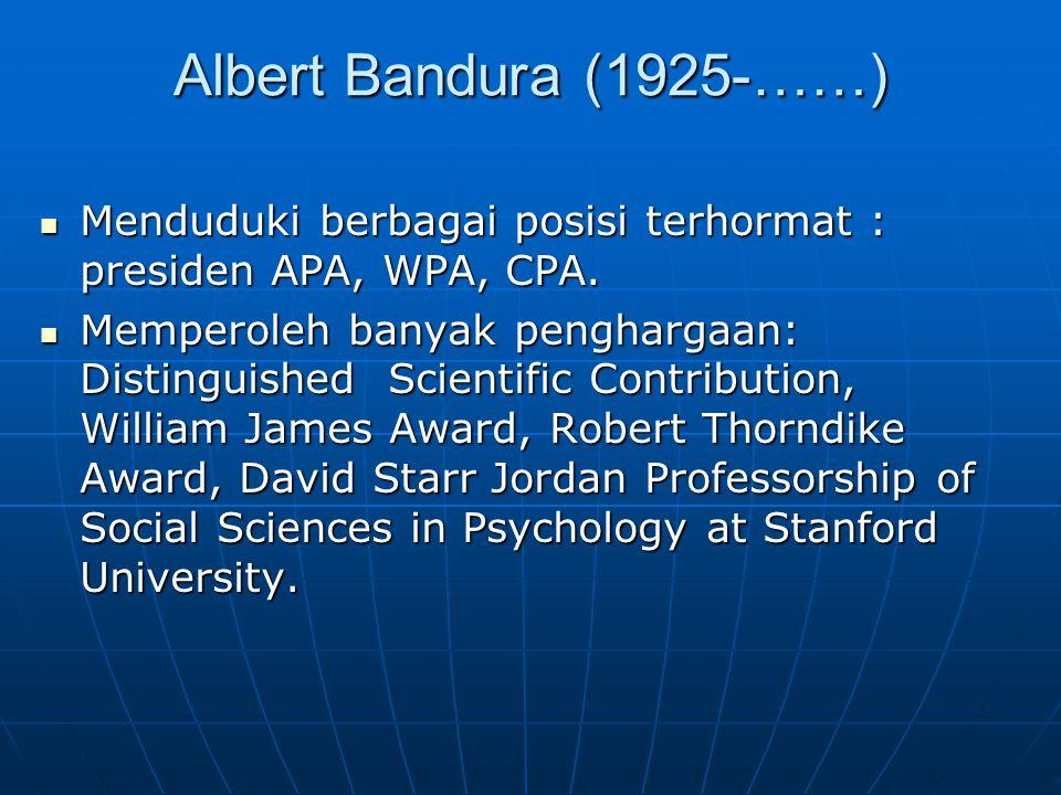 Albert Bandura (1925-……) Menduduki berbagai posisi terhormat : presiden APA, WPA, CPA.