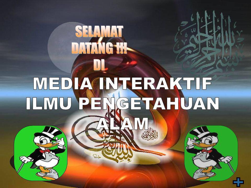 SELAMAT DATANG !!! DI MEDIA INTERAKTIF ILMU PENGETAHUAN ALAM