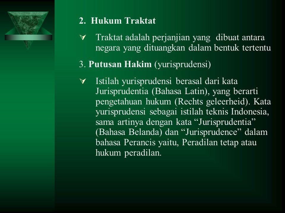 2. Hukum Traktat Traktat adalah perjanjian yang dibuat antara negara yang dituangkan dalam bentuk tertentu.