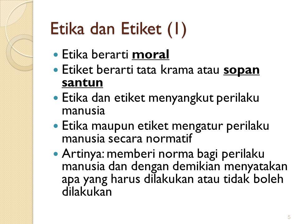 Etika dan Etiket (1) Etika berarti moral
