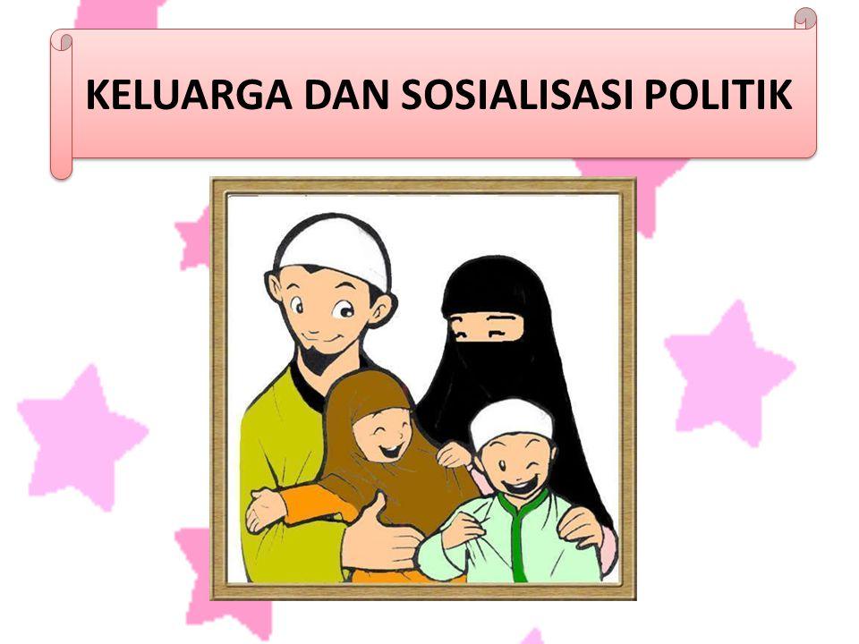 KELUARGA DAN SOSIALISASI POLITIK