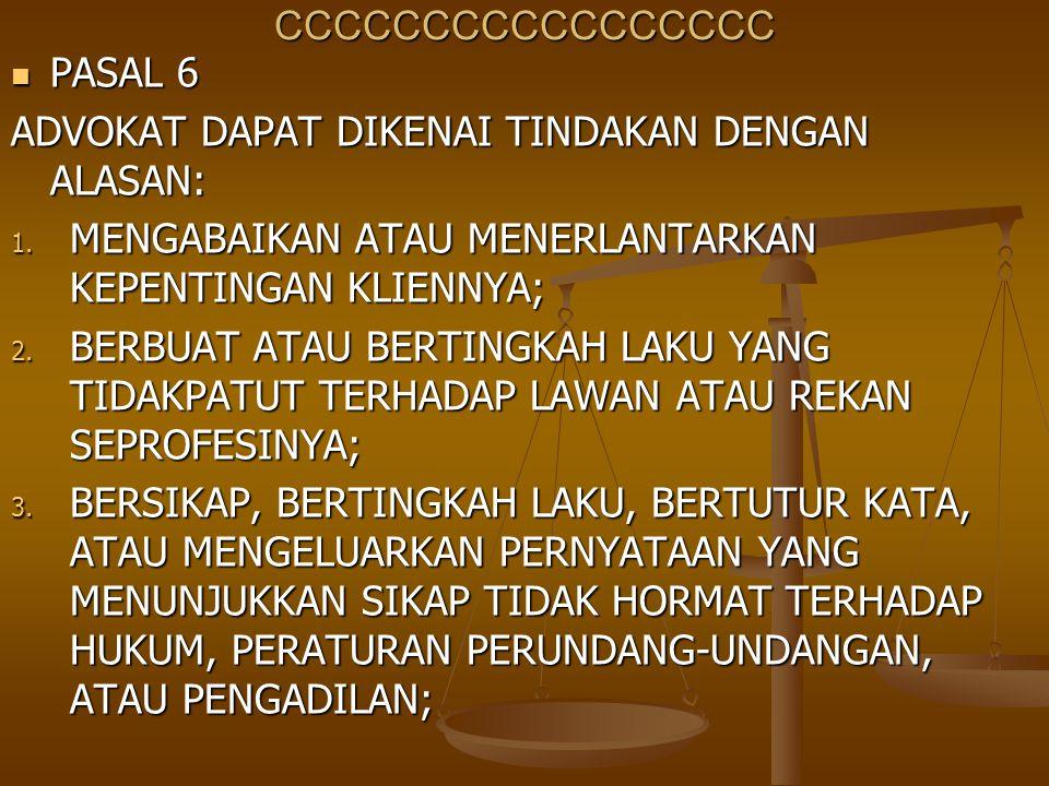 CCCCCCCCCCCCCCCCC PASAL 6. ADVOKAT DAPAT DIKENAI TINDAKAN DENGAN ALASAN: MENGABAIKAN ATAU MENERLANTARKAN KEPENTINGAN KLIENNYA;