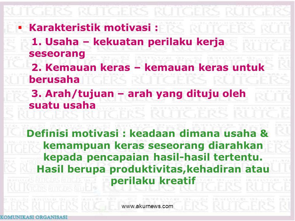 Karakteristik motivasi : 1. Usaha – kekuatan perilaku kerja seseorang