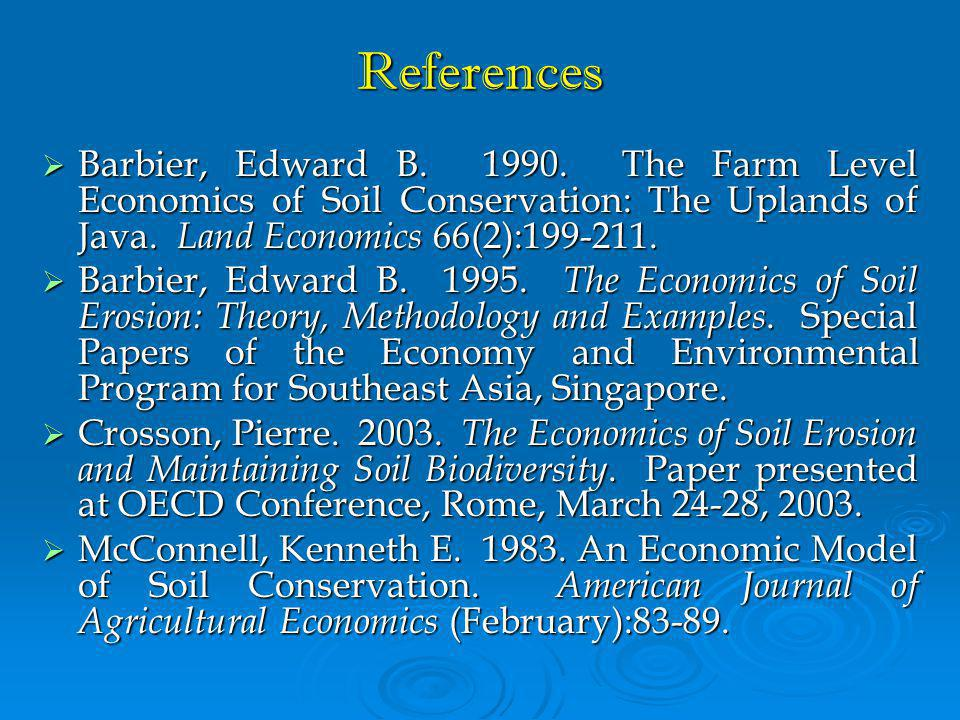 References Barbier, Edward B. 1990. The Farm Level Economics of Soil Conservation: The Uplands of Java. Land Economics 66(2):199-211.