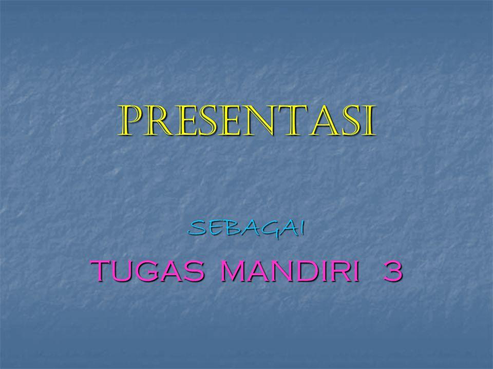 PRESENTASI SEBAGAI TUGAS MANDIRI 3