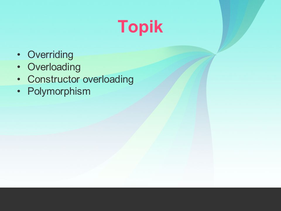 Topik Overriding Overloading Constructor overloading Polymorphism