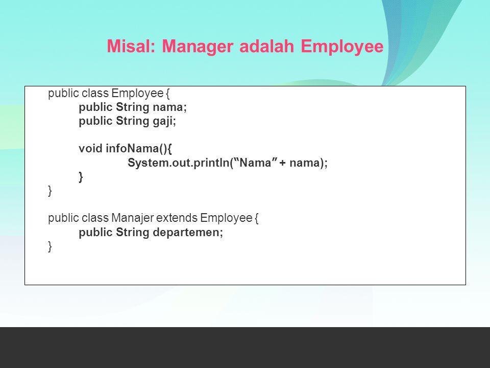 Misal: Manager adalah Employee