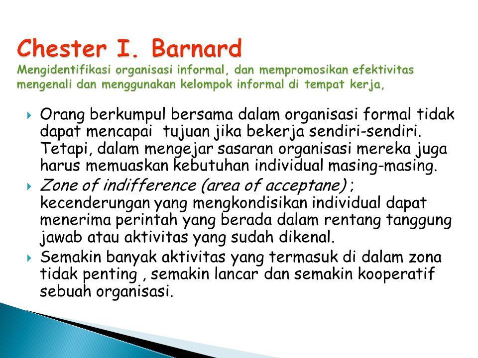 Chester I. Barnard Mengidentifikasi organisasi informal, dan mempromosikan efektivitas mengenali dan menggunakan kelompok informal di tempat kerja,