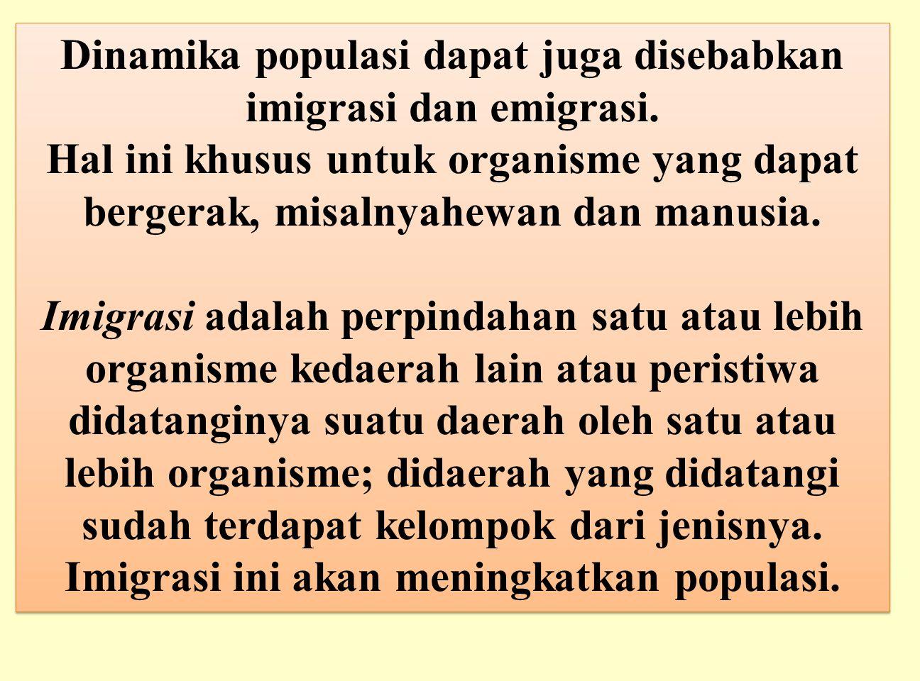 Dinamika populasi dapat juga disebabkan imigrasi dan emigrasi.