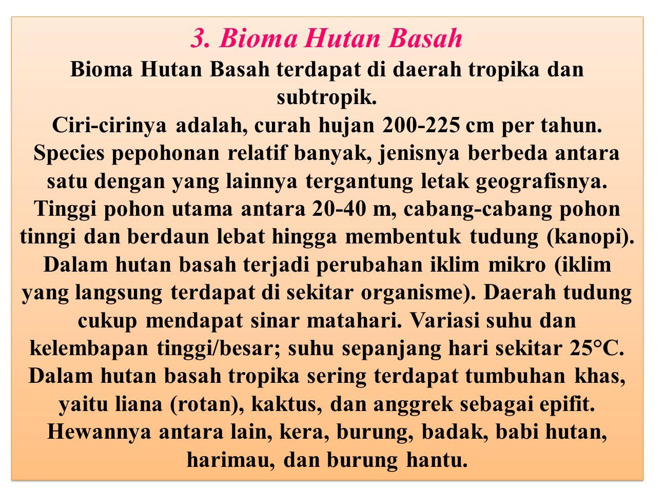 3. Bioma Hutan Basah Bioma Hutan Basah terdapat di daerah tropika dan subtropik.
