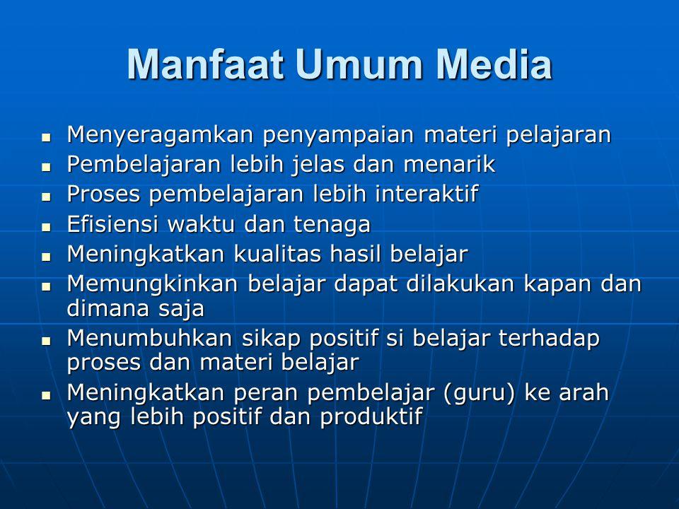Manfaat Umum Media Menyeragamkan penyampaian materi pelajaran