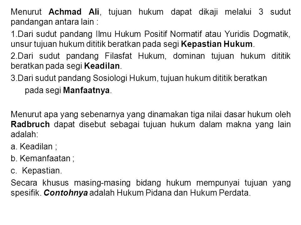 Menurut Achmad Ali, tujuan hukum dapat dikaji melalui 3 sudut pandangan antara lain :