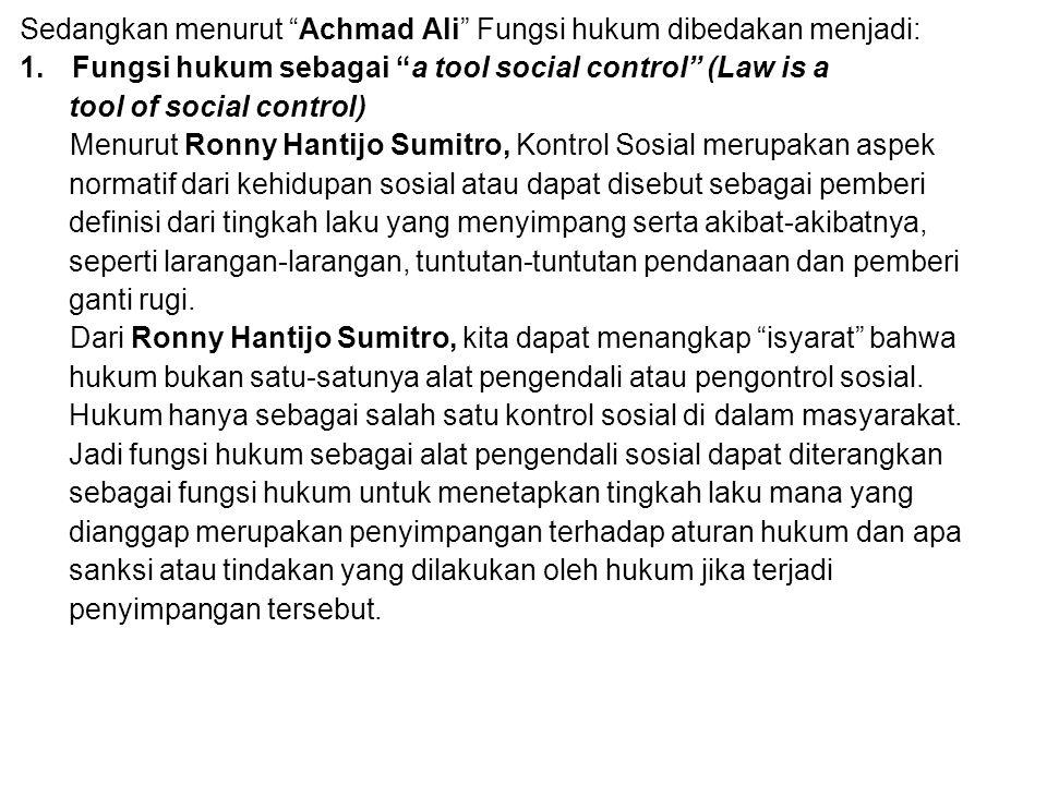 Sedangkan menurut Achmad Ali Fungsi hukum dibedakan menjadi:
