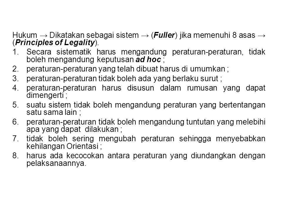 Hukum → Dikatakan sebagai sistem → (Fuller) jika memenuhi 8 asas → (Principles of Legality).