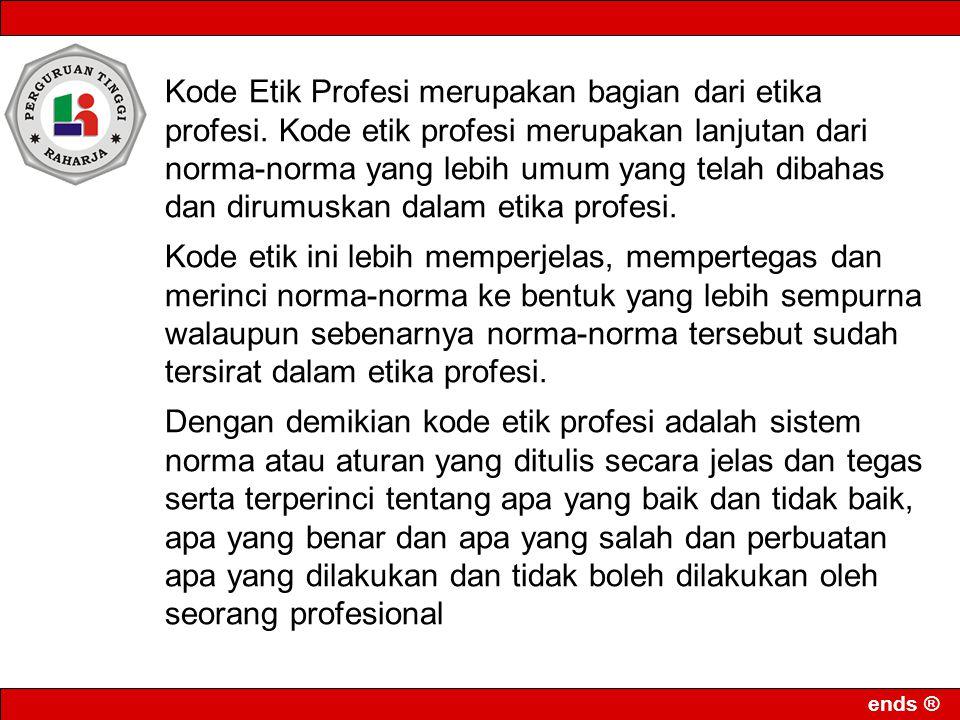 Kode Etik Profesi merupakan bagian dari etika profesi
