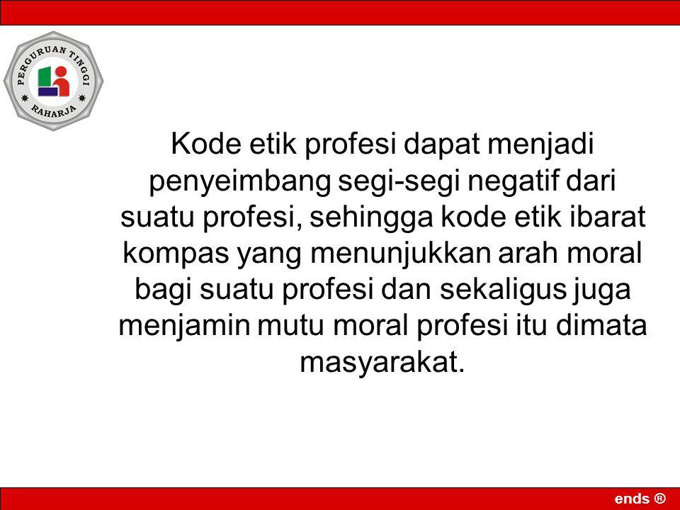 Kode etik profesi dapat menjadi penyeimbang segi-segi negatif dari suatu profesi, sehingga kode etik ibarat kompas yang menunjukkan arah moral bagi suatu profesi dan sekaligus juga menjamin mutu moral profesi itu dimata masyarakat.