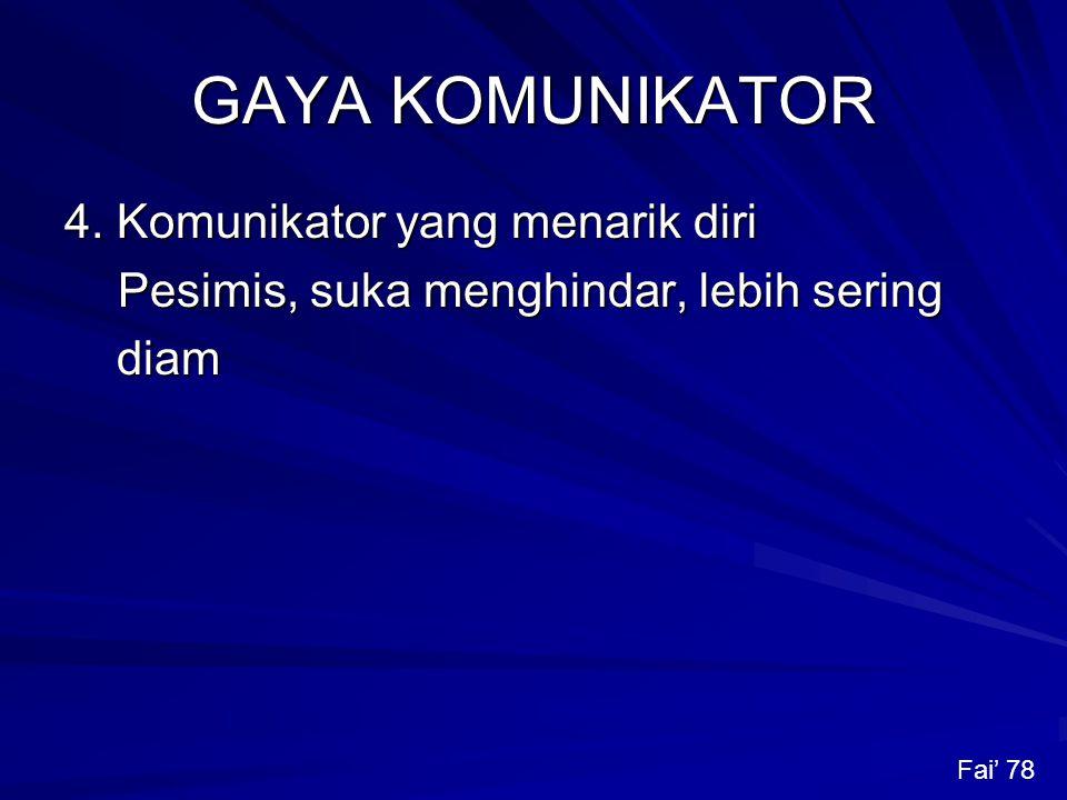 GAYA KOMUNIKATOR 4. Komunikator yang menarik diri