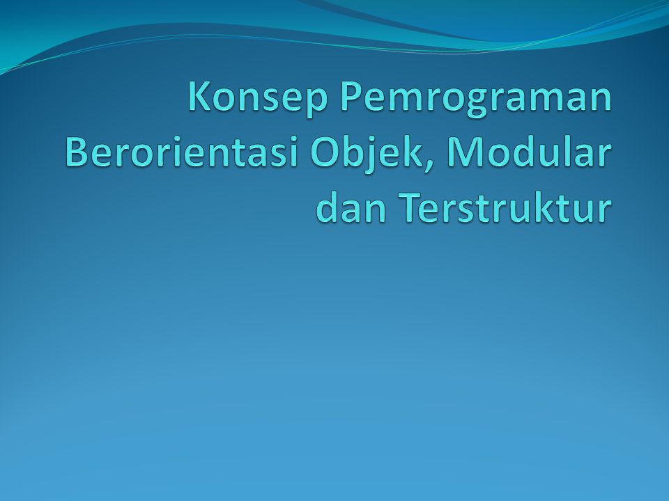 Konsep Pemrograman Berorientasi Objek, Modular dan Terstruktur