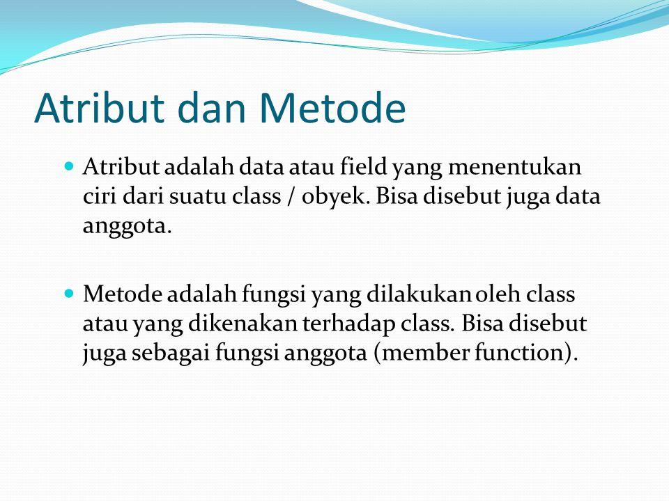 Atribut dan Metode Atribut adalah data atau field yang menentukan ciri dari suatu class / obyek. Bisa disebut juga data anggota.