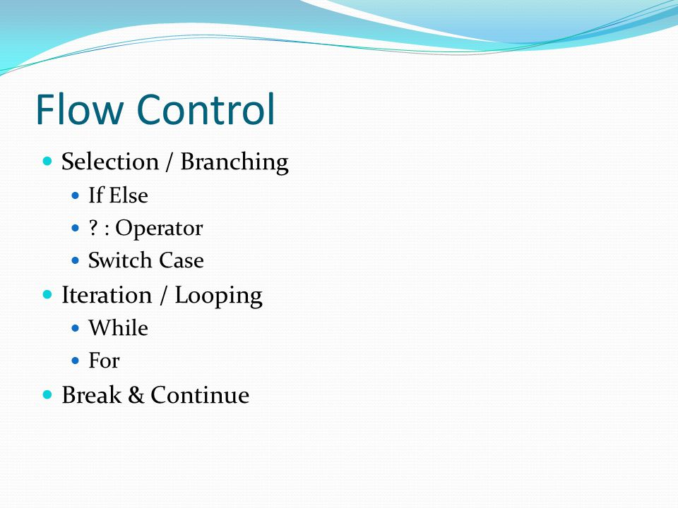 Flow Control Selection / Branching Iteration / Looping