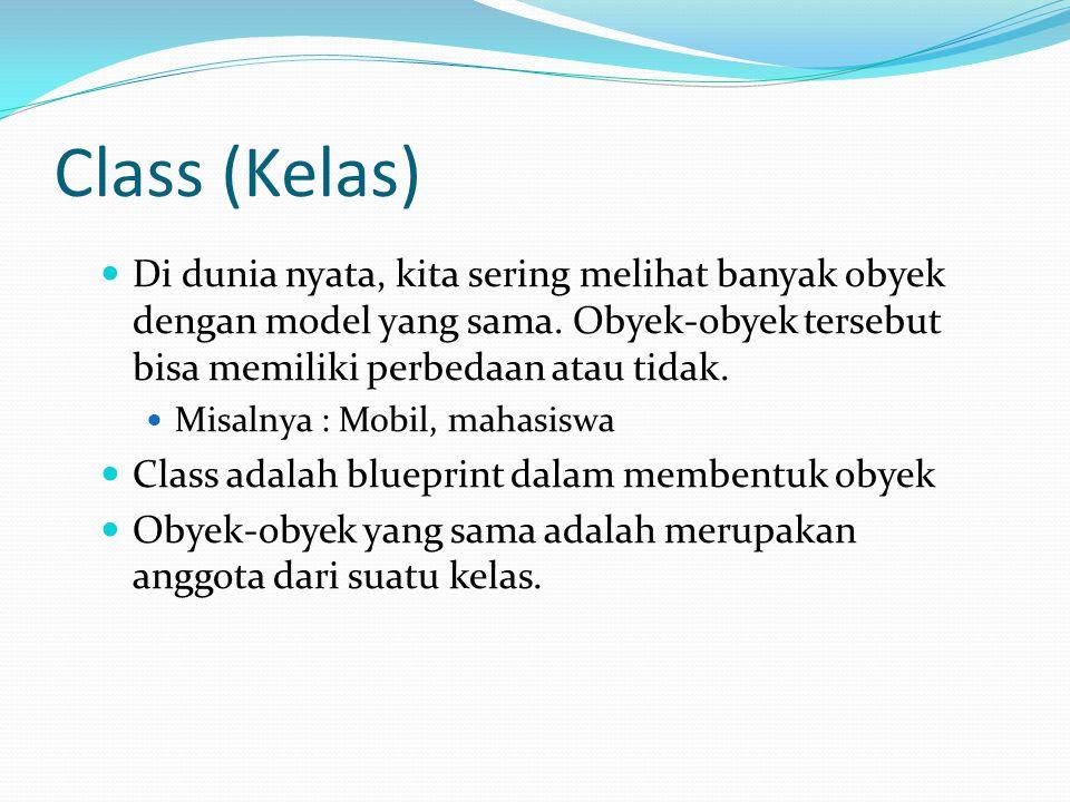Class (Kelas) Di dunia nyata, kita sering melihat banyak obyek dengan model yang sama. Obyek-obyek tersebut bisa memiliki perbedaan atau tidak.