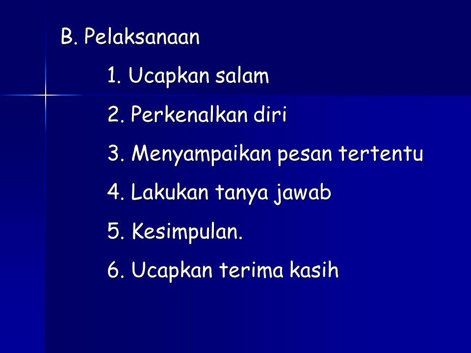 B. Pelaksanaan 1. Ucapkan salam 2. Perkenalkan diri 3
