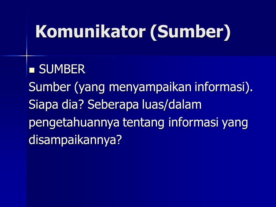 Komunikator (Sumber) SUMBER Sumber (yang menyampaikan informasi).