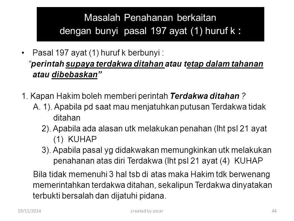 Masalah Penahanan berkaitan dengan bunyi pasal 197 ayat (1) huruf k :