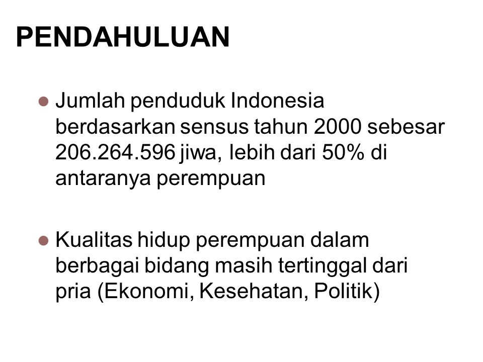PENDAHULUAN Jumlah penduduk Indonesia berdasarkan sensus tahun 2000 sebesar 206.264.596 jiwa, lebih dari 50% di antaranya perempuan.