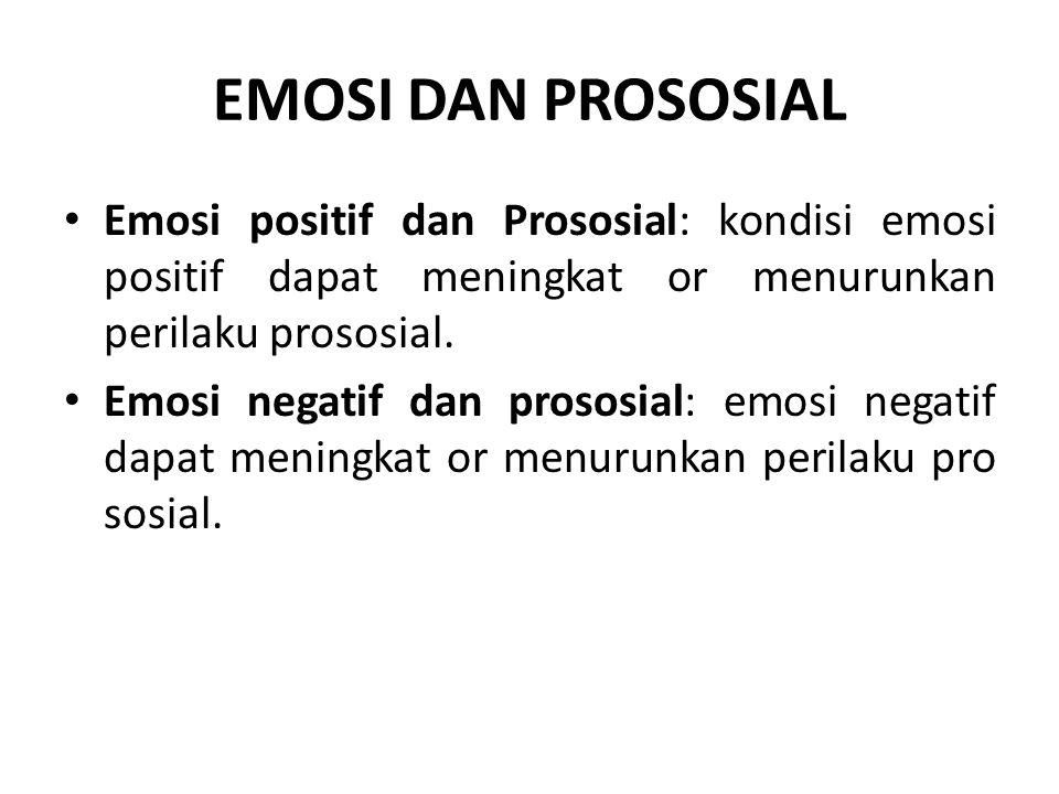 EMOSI DAN PROSOSIAL Emosi positif dan Prososial: kondisi emosi positif dapat meningkat or menurunkan perilaku prososial.