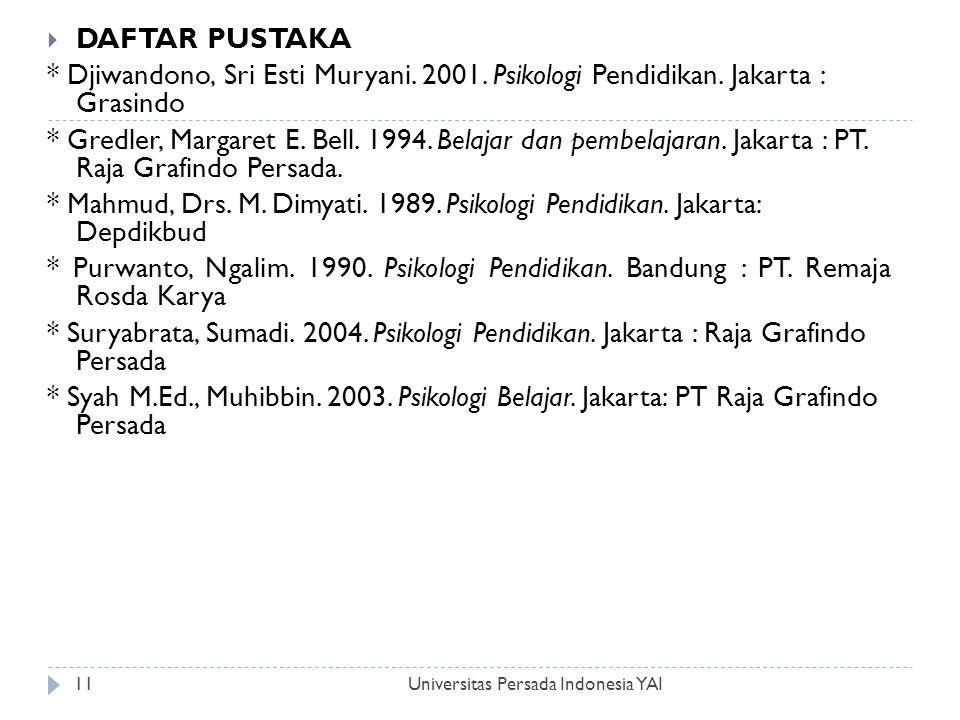 DAFTAR PUSTAKA * Djiwandono, Sri Esti Muryani. 2001. Psikologi Pendidikan. Jakarta : Grasindo.