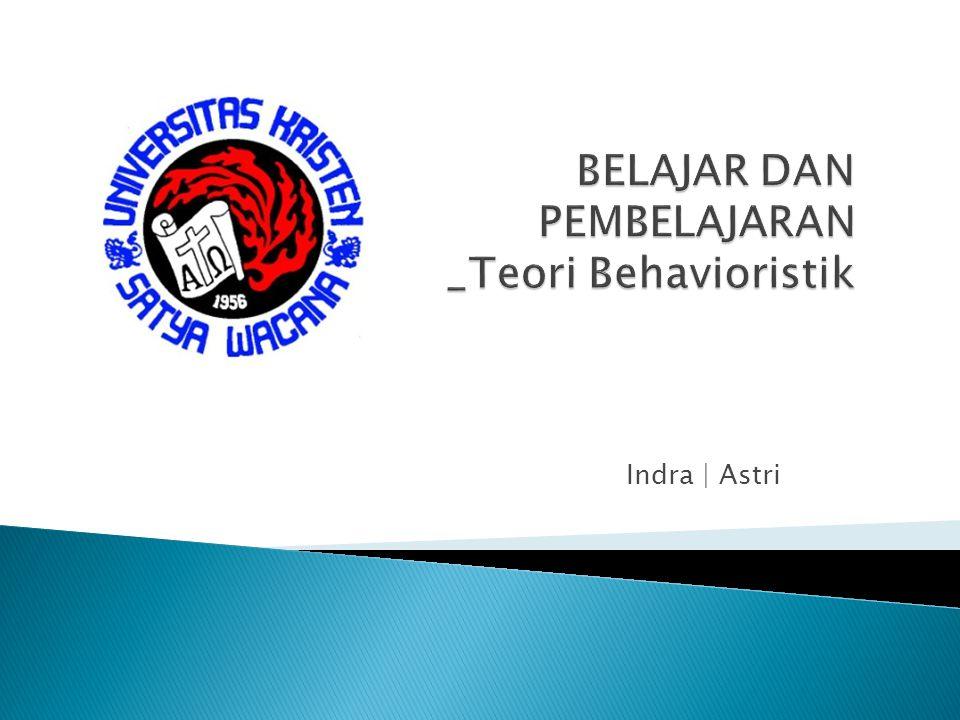 BELAJAR DAN PEMBELAJARAN _Teori Behavioristik
