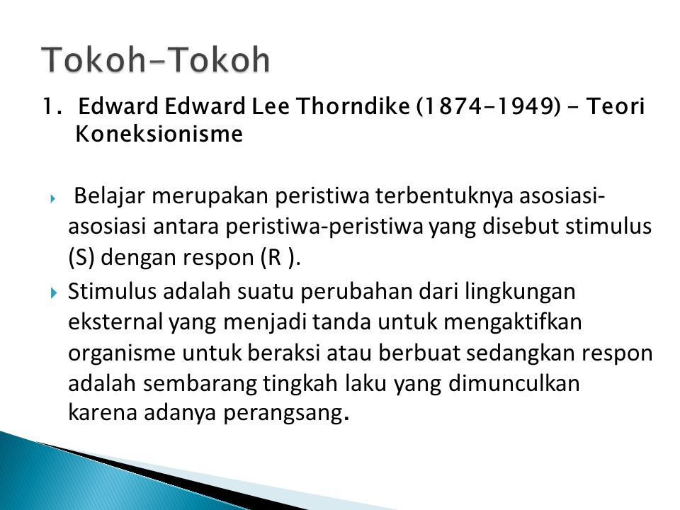 Tokoh-Tokoh 1. Edward Edward Lee Thorndike (1874-1949) - Teori Koneksionisme.