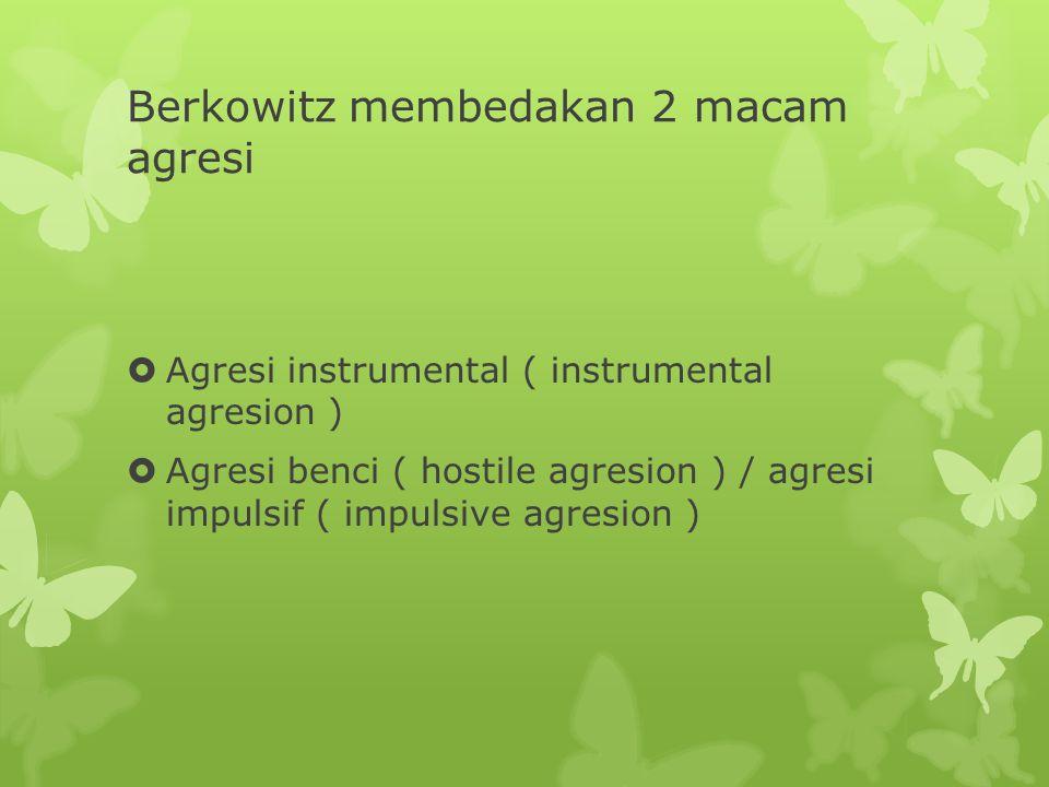 Berkowitz membedakan 2 macam agresi