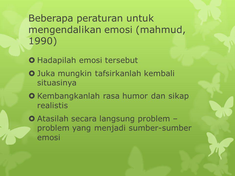 Beberapa peraturan untuk mengendalikan emosi (mahmud, 1990)