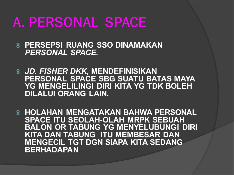 A. PERSONAL SPACE PERSEPSI RUANG SSO DINAMAKAN PERSONAL SPACE.