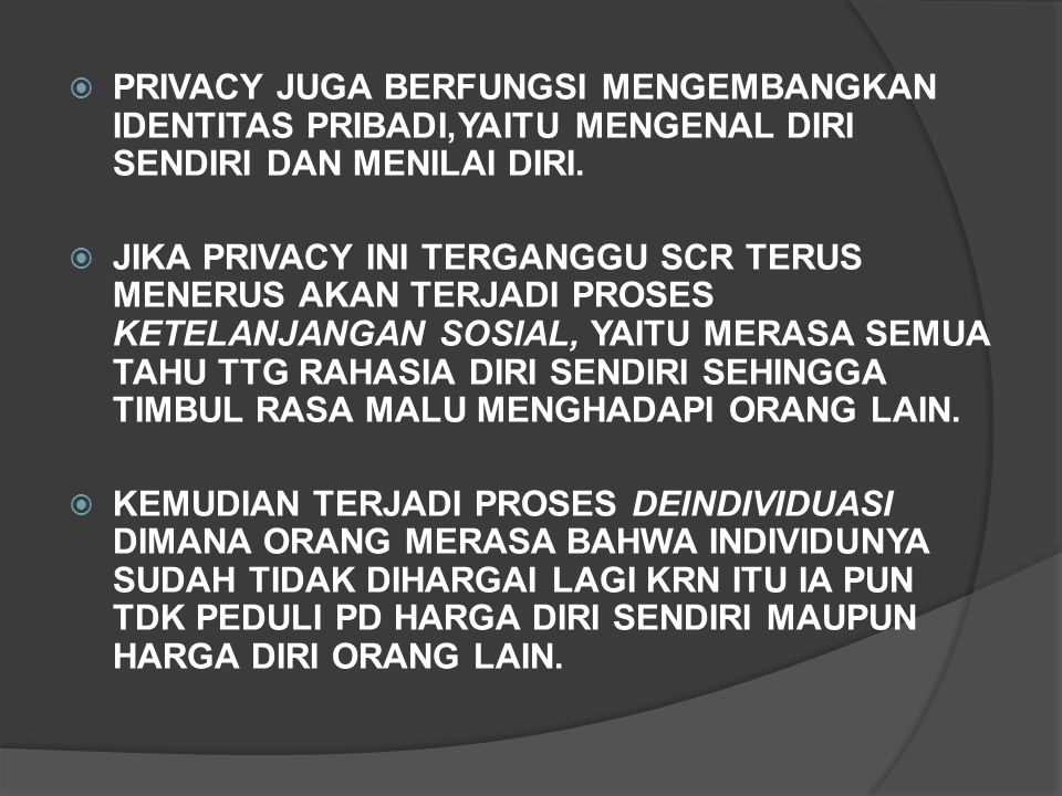 PRIVACY JUGA BERFUNGSI MENGEMBANGKAN IDENTITAS PRIBADI,YAITU MENGENAL DIRI SENDIRI DAN MENILAI DIRI.